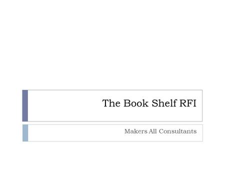 The Book Shelf RFI Makers All Consultants. Our Company  5 Social Media and Marketing Consultants  1 Web Engineer  2 Industrial Tech Engineers  2 Former.