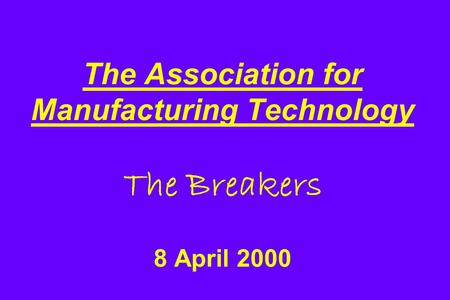 The Association for Manufacturing Technology The Breakers 8 April 2000.