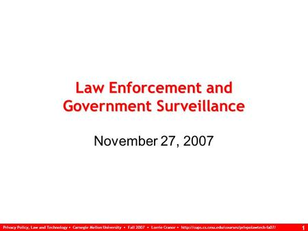 Privacy Policy, Law and Technology Carnegie Mellon University Fall 2007 Lorrie Cranor  1 Law Enforcement.