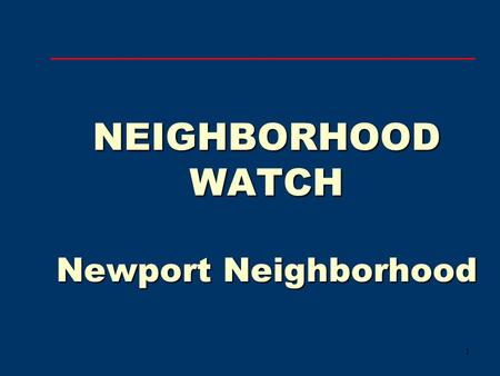 1 NEIGHBORHOOD WATCH Newport Neighborhood. 2 Neighborhood Watch Establishes a Sense of Community Cohesiveness - Unity of Purpose. Establishes contact.