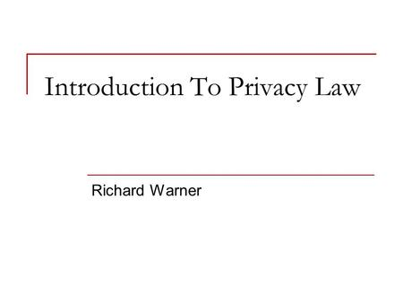 Introduction To Privacy Law Richard Warner. An Informational Privacy Ideal Informational privacy consists in the ability to control  What information.
