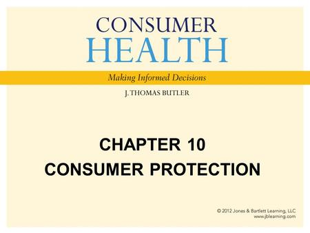 CHAPTER 10 CONSUMER PROTECTION. Chapter Objectives List the responsibilities and consumer protection authority of the Federal Trade Commission, the Consumer.