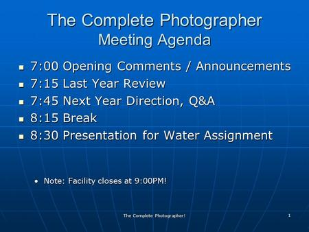 The Complete Photographer! 1 The Complete Photographer Meeting Agenda 7:00 Opening Comments / Announcements 7:00 Opening Comments / Announcements 7:15.
