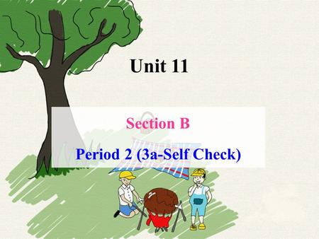 Unit 11 Section B Period 2 (3a-Self Check). Bob What did Bob and Tony do on their last school trip? A: What did Bob do on his last school trip? B: He.