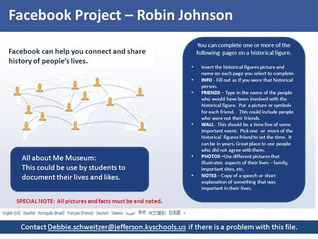 Facebook Project – Robin Johnson Facebook can help you connect and share history of people's lives. You can complete one or more of the following pages.