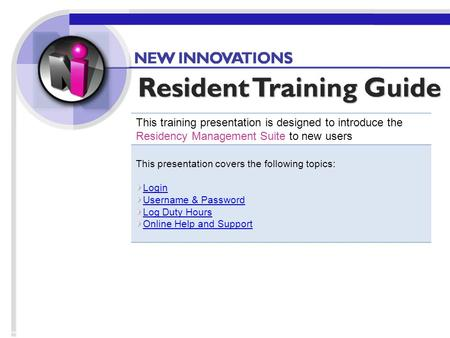 Home This training presentation is designed to introduce the Residency Management Suite to new users This presentation covers the following topics: Login.
