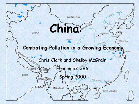 China: Combating Pollution in a Growing Economy Chris Clark and Shelby McGrain Economics 286 Spring 2000.