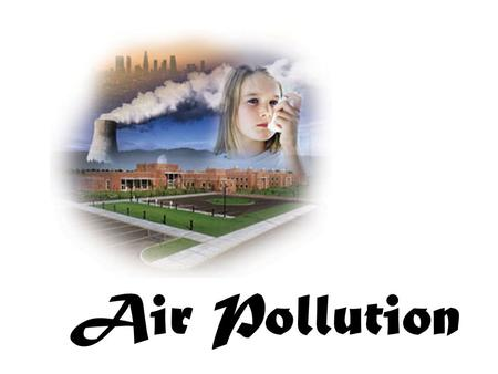 Air Pollution. Pollution is the introduction of substances into the environment such that it results in unpleasant or damaging effects.
