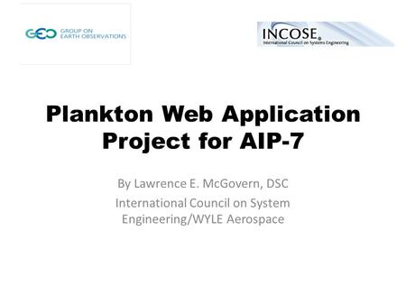Plankton Web Application Project for AIP-7 By Lawrence E. McGovern, DSC International Council on System Engineering/WYLE Aerospace.