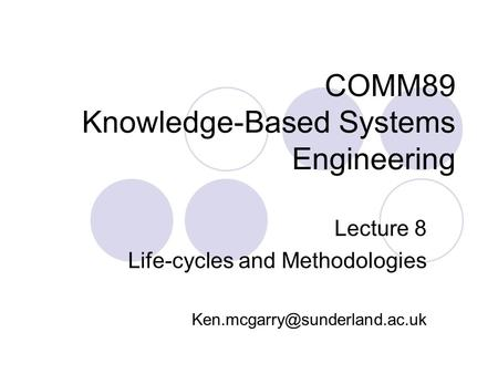 COMM89 Knowledge-Based Systems Engineering Lecture 8 Life-cycles and Methodologies