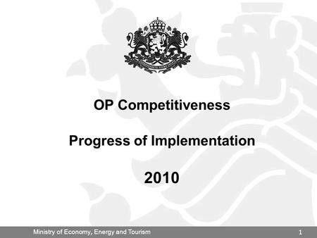 Ministry of Economy, Energy and Tourism 1 OP Competitiveness Progress of Implementation 2010.