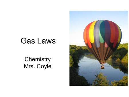 Gas Laws Chemistry Mrs. Coyle. Factors Affecting Gas Pressure Number of Moles (Amount of gas) –As the number of particles increases, the number of collisions.