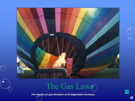 The Gas Laws The density of a gas decreases as its temperature increases.