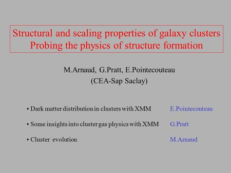Structural and scaling properties of galaxy clusters Probing the physics of structure formation M.Arnaud, G.Pratt, E.Pointecouteau (CEA-Sap Saclay) Dark.