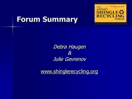 Forum Summary Debra Haugen & Julie Gevrenov www.shinglerecycling.org.
