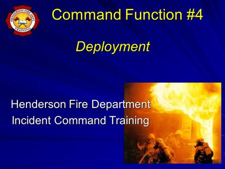 Deployment Henderson Fire Department Incident Command Training Command Function #4.