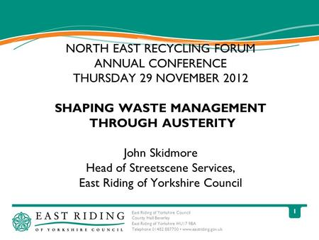 East Riding of Yorkshire Council County Hall Beverley East Riding of Yorkshire HU17 9BA Telephone 01482 887700 www.eastriding.gov.uk 1 NORTH EAST RECYCLING.