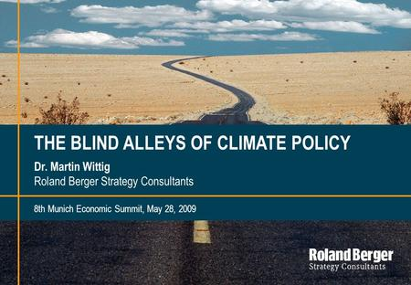 Roland Berger Strategy Consultants 1I THE BLIND ALLEYS OF CLIMATE POLICY Dr. Martin Wittig Roland Berger Strategy Consultants 8th Munich Economic Summit,