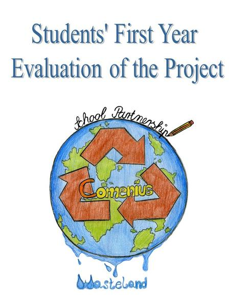 "1/ What does the Comenius project ""WASTELAND"" mean for you? - A new experience - New friends - Practising foreign languages -Travelling to new countries."