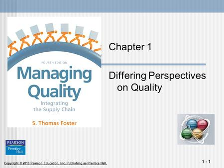 Copyright © 2010 Pearson Education, Inc. Publishing as Prentice Hall. 1 - 1 Chapter 1 Differing Perspectives on Quality.