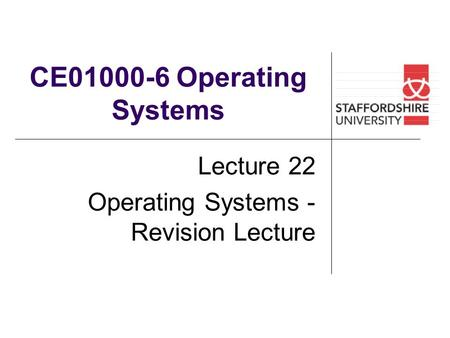 CE01000-6 Operating Systems Lecture 22 Operating Systems - Revision Lecture.