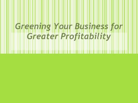 Greening Your Business for Greater Profitability.