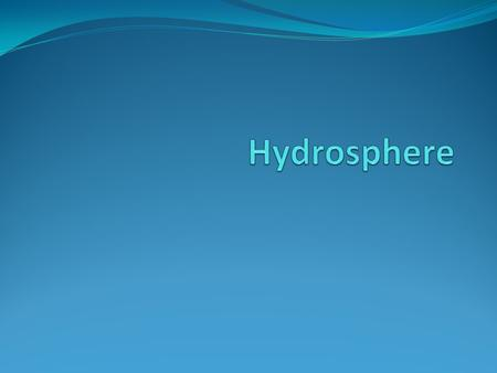 Hydrosphere The hydrosphere includes all water on Earth. The abundance of water on Earth is a unique feature that clearly distinguishes our Blue Planet