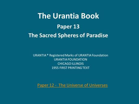 The Urantia Book Paper 13 The Sacred Spheres <strong>of</strong> Paradise Paper 12 - The Universe <strong>of</strong> Universes.