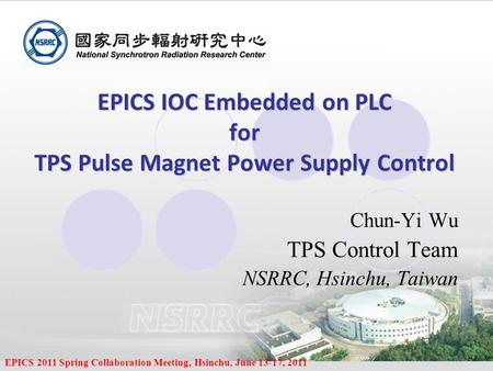 EPICS 2011 Spring Collaboration Meeting, Hsinchu, June 13-17, 2011 EPICS IOC Embedded on PLC for TPS Pulse Magnet Power Supply Control Chun-Yi Wu TPS Control.