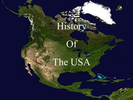 History Of The USA. Traditionally, the very beginning of the United States' history is considered from the time of European exploration and settlement,