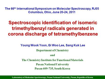 Laboratory of Molecular Spectroscopy, Pusan National University, Pusan, Republic of Korea Spectroscopic identification of isomeric trimethylbenzyl radicals.
