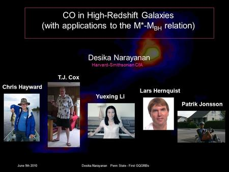June 9th 2010Desika Narayanan Penn State - First GQGRBs CO in High-Redshift Galaxies (with applications to the M*-M BH relation) Desika Narayanan Harvard-Smithsonian.