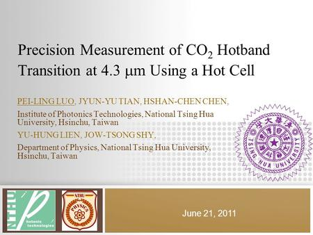 Precision Measurement of CO 2 Hotband Transition at 4.3  m Using a Hot Cell PEI-LING LUO, JYUN-YU TIAN, HSHAN-CHEN CHEN, Institute of Photonics Technologies,