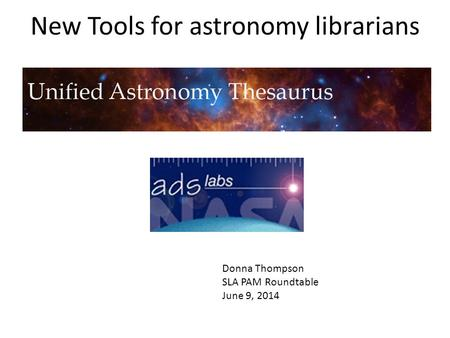 New Tools for astronomy librarians D Donna Thompson SLA PAM Roundtable June 9, 2014.