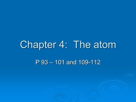 Chapter 4: The atom P 93 – 101 and 109-112. What is an atom?  Atoms: Makes up all matter Makes up all matter Are incredibly small Are incredibly small.