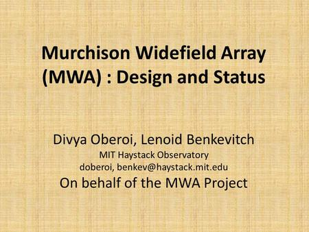 Murchison Widefield Array (MWA) : Design and Status Divya Oberoi, Lenoid Benkevitch MIT Haystack Observatory doberoi, On behalf.