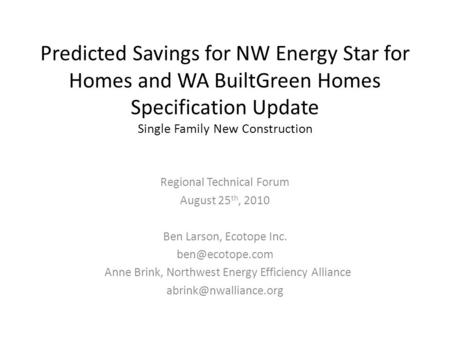 Predicted Savings for NW Energy Star for Homes and WA BuiltGreen Homes Specification Update Single Family New Construction Regional Technical Forum August.