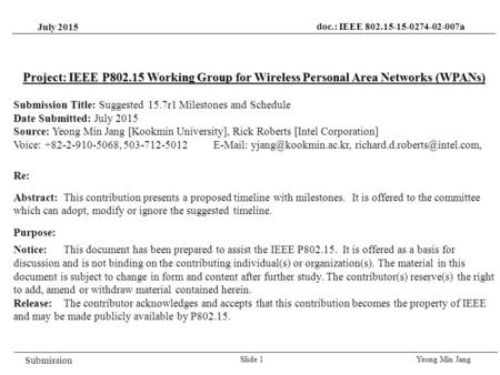 July 2015 Yeong Min JangSlide 1 Project: IEEE P802.15 Working Group for Wireless Personal Area Networks (WPANs) Submission Title: Suggested 15.7r1 Milestones.