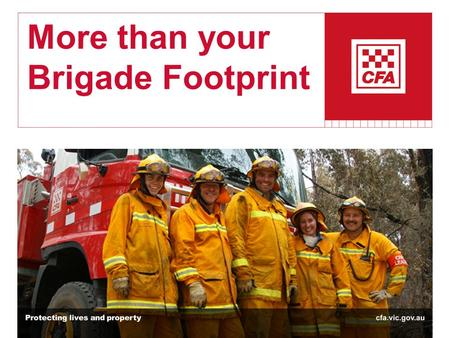 More than your Brigade Footprint. Loddon Mallee Region Community Education Group Presented by: Paul Tangey (Loddon Mallee Region CEC)
