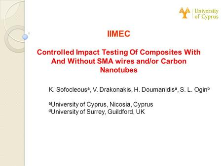 IIMEC Controlled Impact Testing Of Composites With And Without SMA wires and/or Carbon Nanotubes K. Sofocleous a, V. Drakonakis, H. Doumanidis a, S. L.