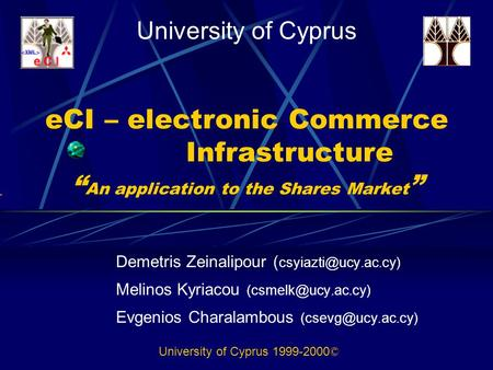"ECI – electronic Commerce Infrastructure "" An application to the Shares Market "" Demetris Zeinalipour ( Melinos Kyriacou"
