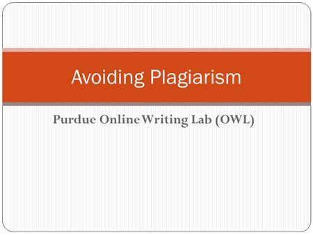 Purdue Online Writing Lab (OWL) Avoiding Plagiarism.