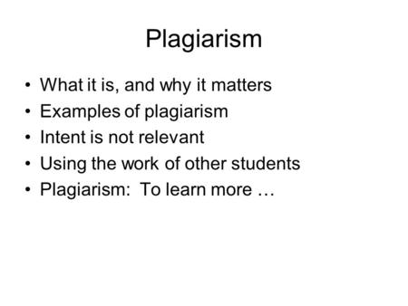 Plagiarism What it is, and why it matters Examples of plagiarism