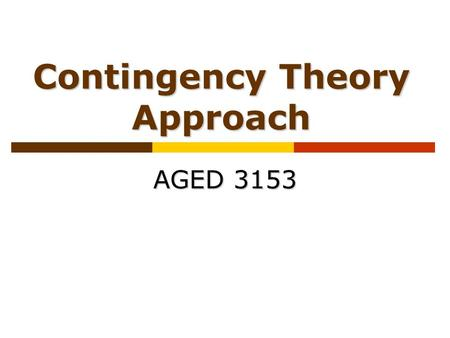 Contingency Theory Approach AGED 3153. Leadership should be more participative than directive, more enabling than performing. ~Mary D. Poole.