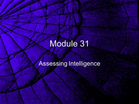 Module 31 Assessing Intelligence Alfred Binet Paris, 1905 Looked for mental age The goal of understanding intelligence was to predict how well children.