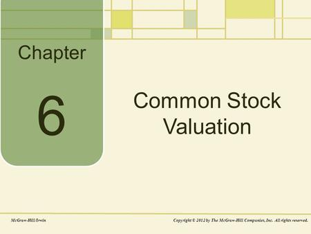 Chapter Common Stock Valuation McGraw-Hill/IrwinCopyright © 2012 by The McGraw-Hill Companies, Inc. All rights reserved. 6.