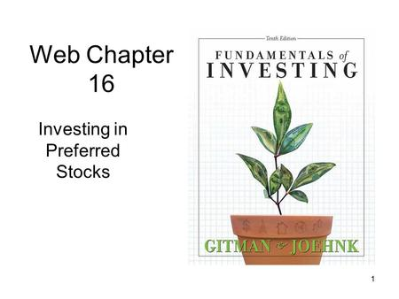 1 Web Chapter 16 Investing in Preferred Stocks. 2 Preferred Stocks and Convertible Securities Learning Goals 1.Describe the basic features of preferred.