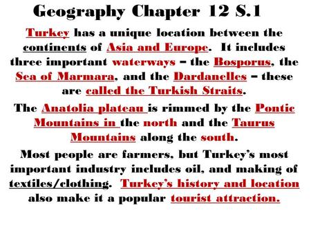 Geography Chapter 12 S.1 Turkey has a unique location between the continents of Asia and Europe. It includes three important waterways – the Bosporus,
