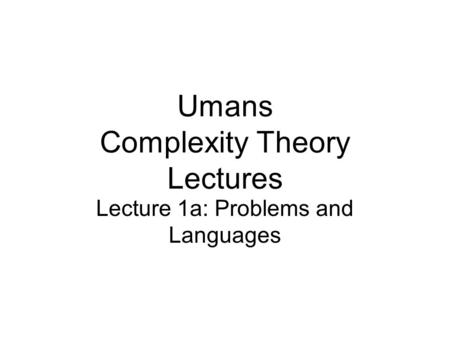 Umans Complexity Theory Lectures Lecture 1a: Problems and Languages.