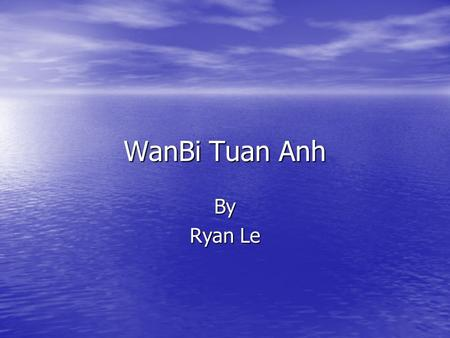 WanBi Tuan Anh By Ryan Le. Background 1/9/1987 – 7/21/2013 1/9/1987 – 7/21/2013 Vietnamese Singer Vietnamese Singer Pop, R&B Pop, R&B The Host, Actor,